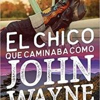 El chico que caminaba como John Wayne - Arwen Grey
